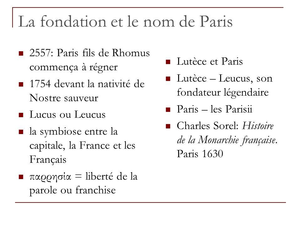 La fondation et le nom de Paris 2557: Paris fils de Rhomus commença à régner 1754 devant la nativité de Nostre sauveur Lucus ou Leucus la symbiose ent