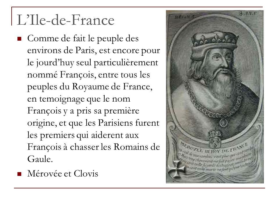 L'Ile-de-France Comme de fait le peuple des environs de Paris, est encore pour le jourd'huy seul particulièrement nommé François, entre tous les peupl
