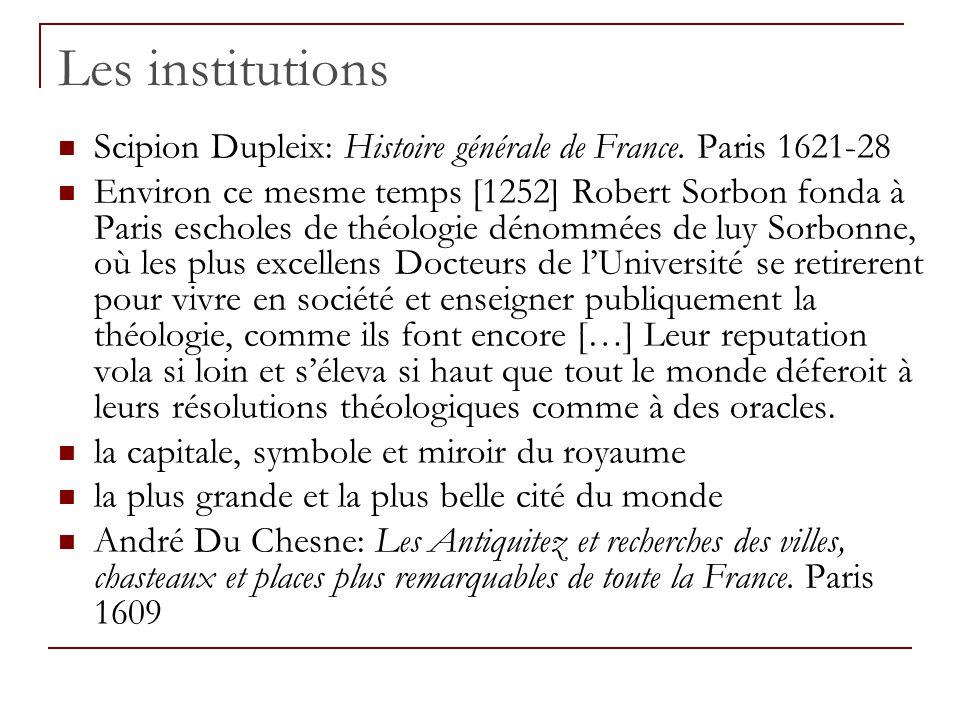 Les institutions Scipion Dupleix: Histoire générale de France. Paris 1621-28 Environ ce mesme temps [1252] Robert Sorbon fonda à Paris escholes de thé