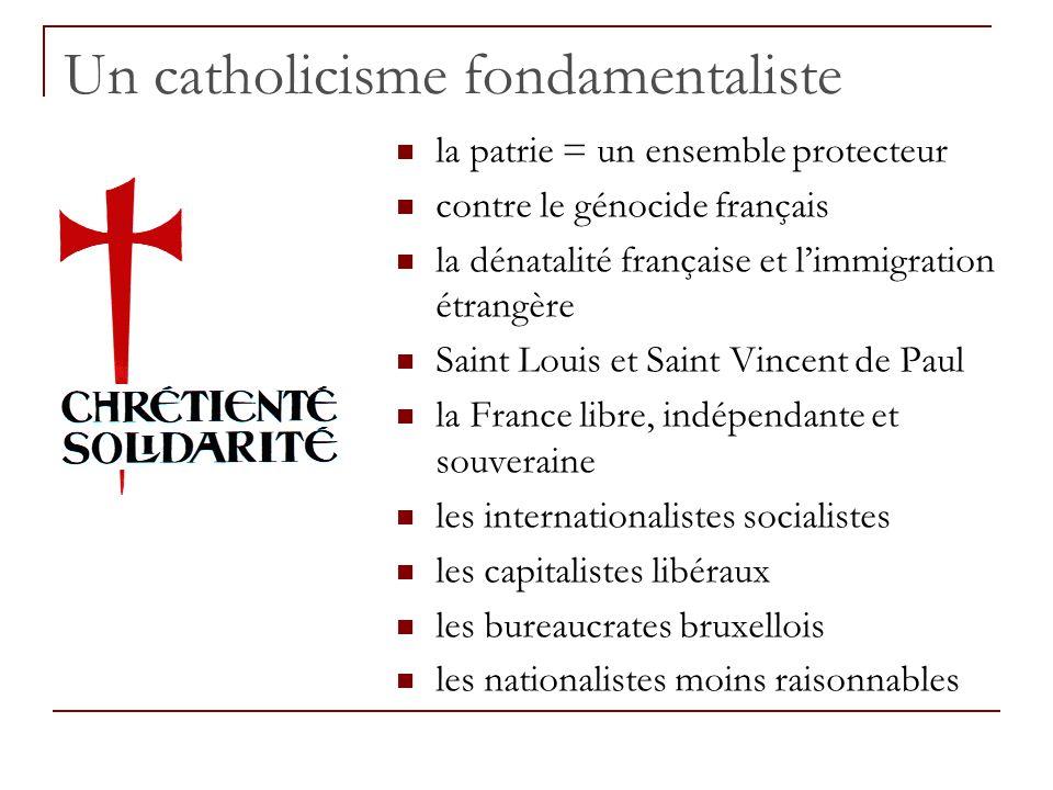 Un catholicisme fondamentaliste la patrie = un ensemble protecteur contre le génocide français la dénatalité française et l'immigration étrangère Sain