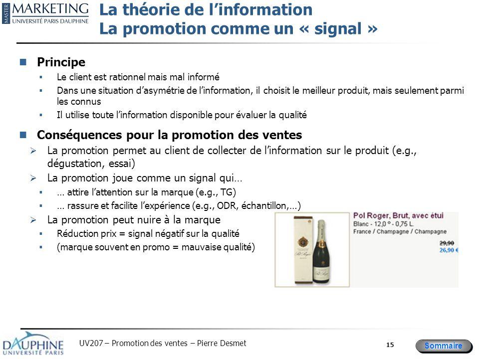 Sommaire UV207 – Promotion des ventes – Pierre Desmet La théorie de l'information La promotion comme un « signal » Principe  Le client est rationnel