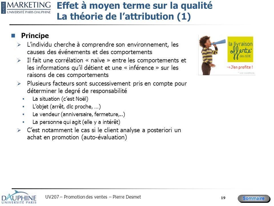 Sommaire UV207 – Promotion des ventes – Pierre Desmet Effet à moyen terme sur la qualité La théorie de l'attribution (1) Principe  L'individu cherche