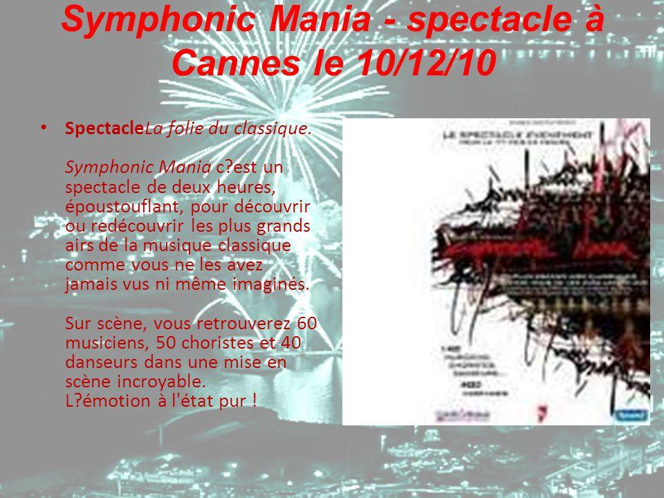 Symphonic Mania - spectacle à Cannes le 10/12/10 SpectacleLa folie du classique. Symphonic Mania c?est un spectacle de deux heures, époustouflant, pou