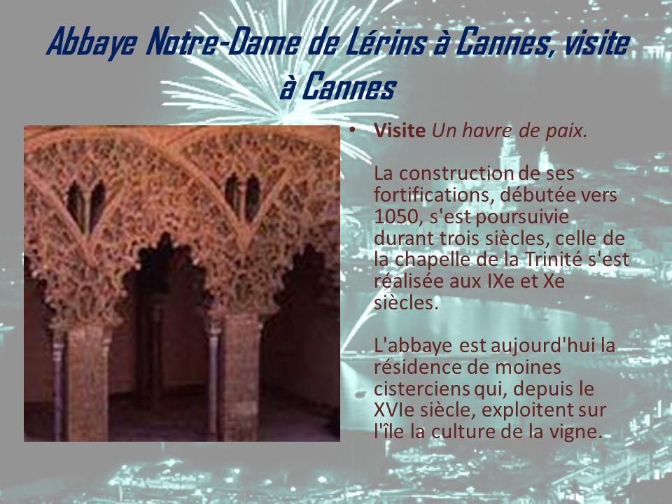 Abbaye Notre-Dame de Lérins à Cannes, visite à Cannes Visite Un havre de paix. La construction de ses fortifications, débutée vers 1050, s'est poursui
