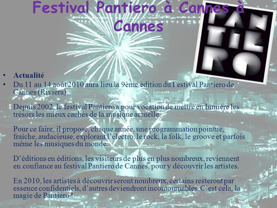 Festival Pantiero à Cannes à Cannes Actualité Du 11 au 14 août 2010 aura lieu la 9ème édition du Festival Pantiero de Cannes (Riviera). Depuis 2002, l