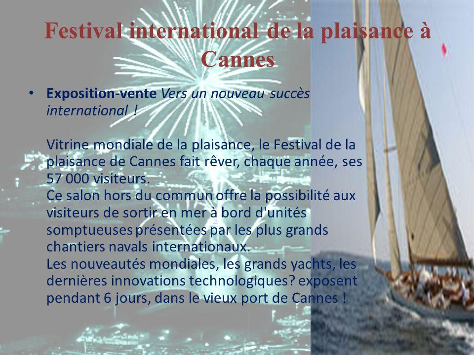 Festival international de la plaisance à Cannes Exposition-vente Vers un nouveau succès international ! Vitrine mondiale de la plaisance, le Festival