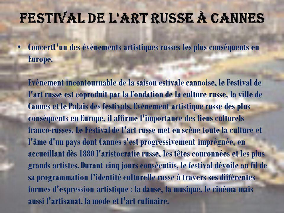 Festival de l'art russe à Cannes ConcertL'un des événements artistiques russes les plus conséquents en Europe. Evénement incontournable de la saison e