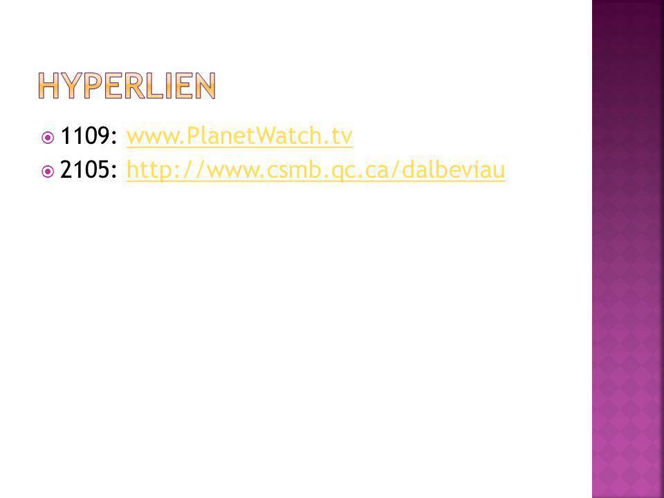  1109: www.PlanetWatch.tvwww.PlanetWatch.tv  2105: http://www.csmb.qc.ca/dalbeviauhttp://www.csmb.qc.ca/dalbeviau