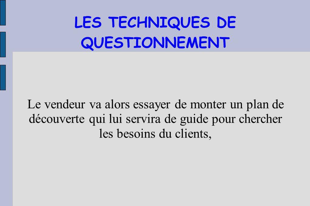 COMMENT FAIRE ? Les clients sont tous différent des uns et des autres alors le vendeur doit : Observer le comportement verbal et non verbal du clients