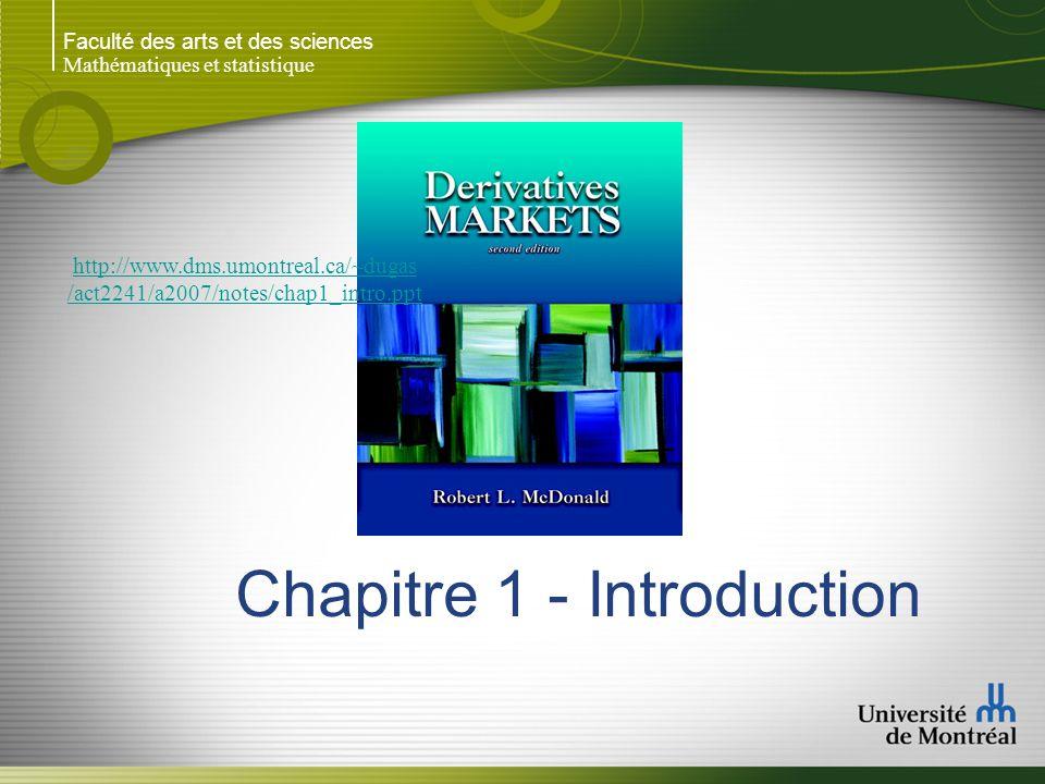 Faculté des arts et des sciences Mathématiques et statistique Chapitre 1 - Introduction http://www.dms.umontreal.ca/~dugas /act2241/a2007/notes/chap1_