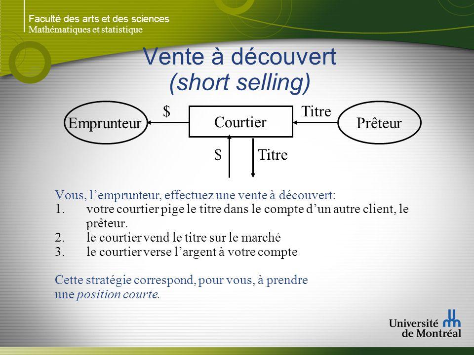 Faculté des arts et des sciences Mathématiques et statistique Vente à découvert (short selling) Emprunteur Courtier Prêteur Vous, l'emprunteur, effect