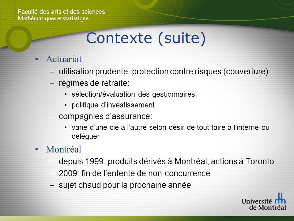 Faculté des arts et des sciences Mathématiques et statistique Contexte (suite) Actuariat –utilisation prudente: protection contre risques (couverture)