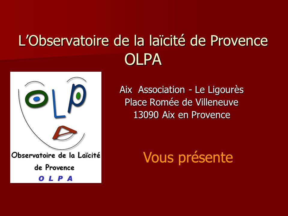 Observatoire de la laïcité de Provence OLPA L'Observatoire de la laïcité de Provence OLPA Aix Association - Le Ligourès Place Romée de Villeneuve 1309