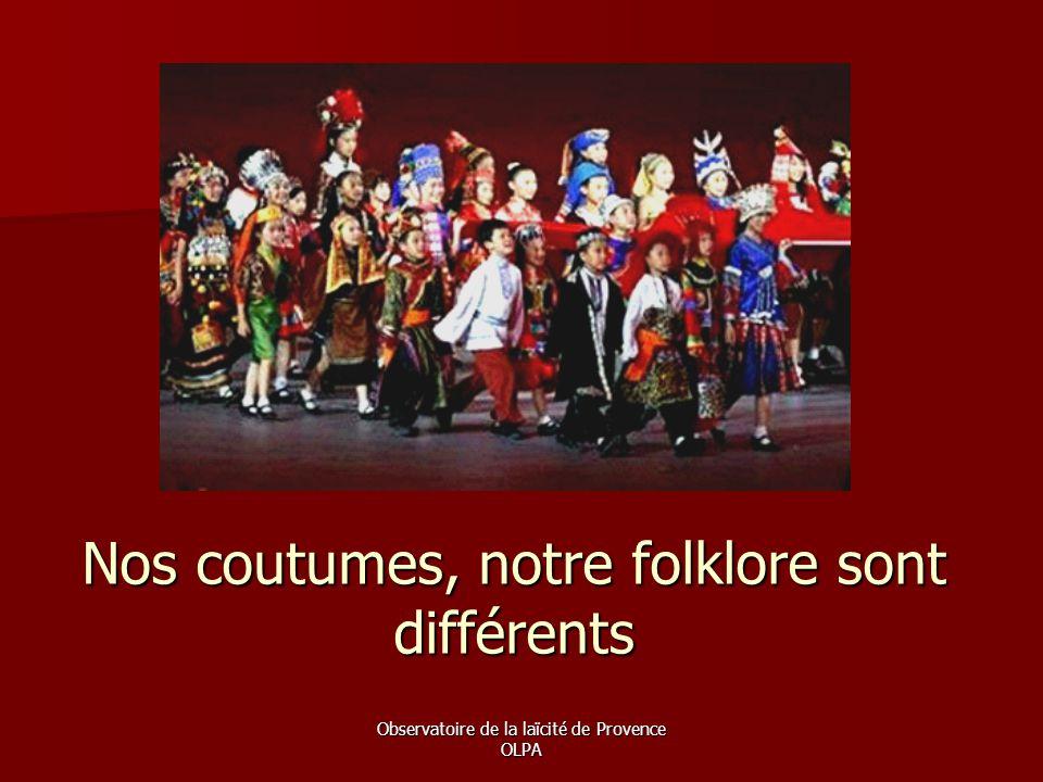 Observatoire de la laïcité de Provence OLPA Nos coutumes, notre folklore sont différents