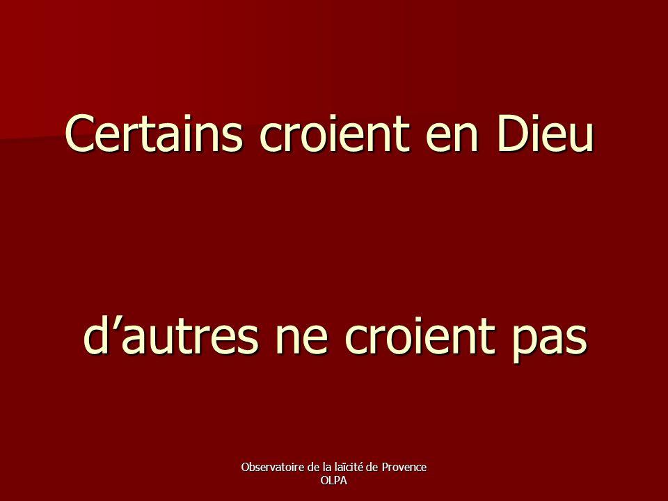 Observatoire de la laïcité de Provence OLPA Certains croient en Dieu d'autres ne croient pas
