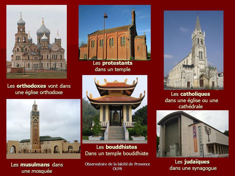 Observatoire de la laïcité de Provence OLPA Les orthodoxes vont dans une église orthodoxe Les protestants dans un temple Les catholiques dans une égli