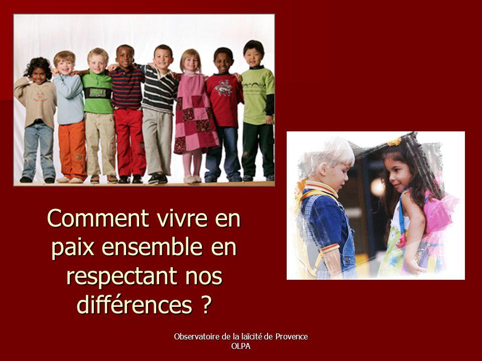 Observatoire de la laïcité de Provence OLPA Comment vivre en paix ensemble en respectant nos différences ?