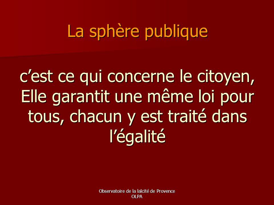 Observatoire de la laïcité de Provence OLPA c'est ce qui concerne le citoyen, Elle garantit une même loi pour tous, chacun y est traité dans l'égalité