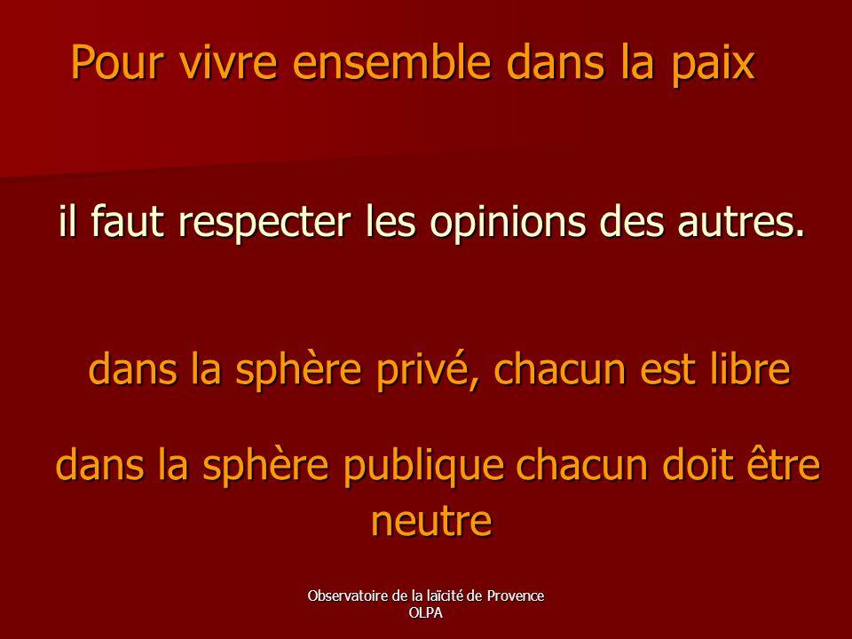 Observatoire de la laïcité de Provence OLPA dans la sphère privé, chacun est libre dans la sphère privé, chacun est libre Pour vivre ensemble dans la
