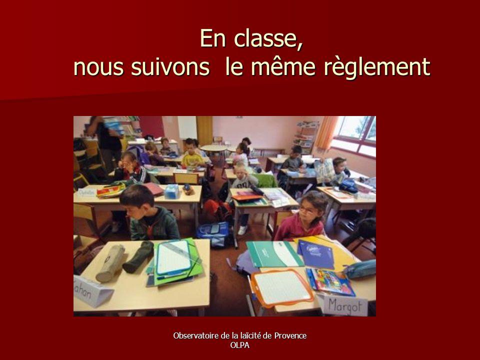 Observatoire de la laïcité de Provence OLPA En classe, nous suivons le même règlement