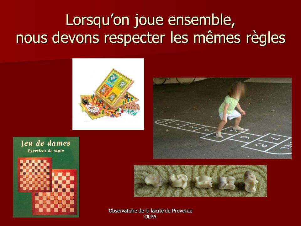 Observatoire de la laïcité de Provence OLPA Lorsqu'on joue ensemble, nous devons respecter les mêmes règles