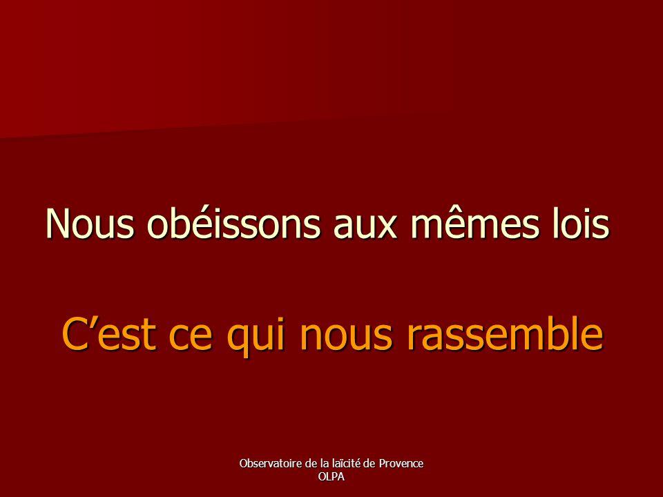 Observatoire de la laïcité de Provence OLPA Nous obéissons aux mêmes lois C'est ce qui nous rassemble