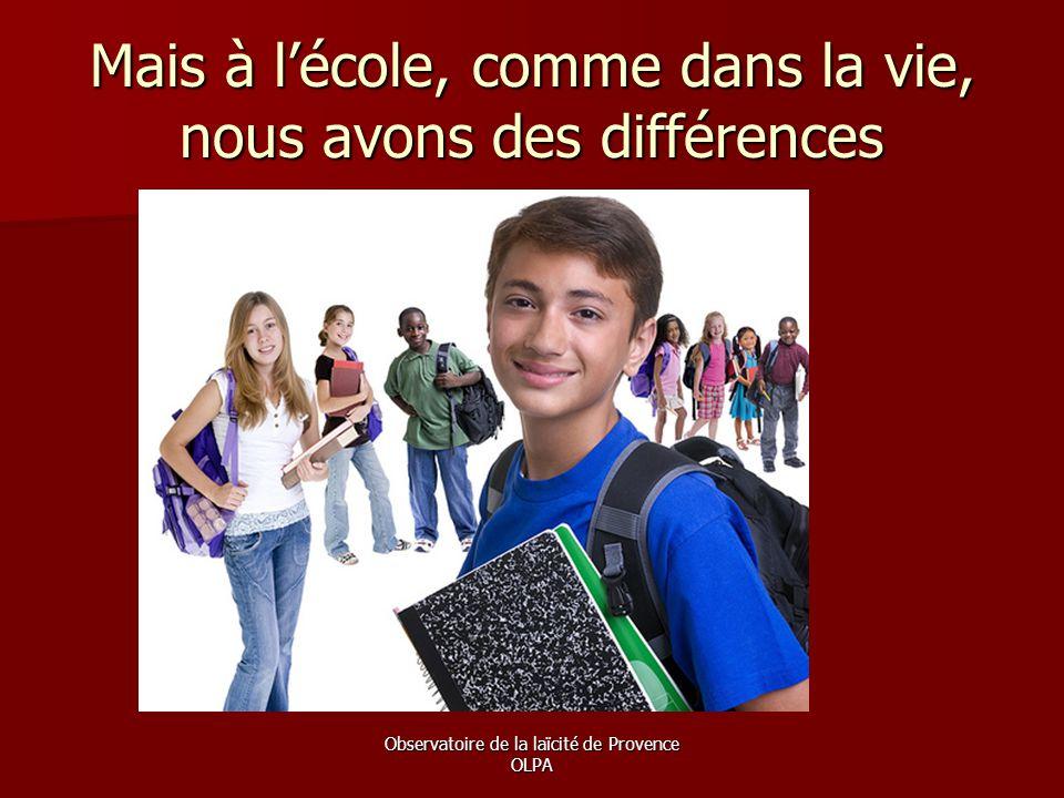 Observatoire de la laïcité de Provence OLPA Mais à l'école, comme dans la vie, nous avons des différences