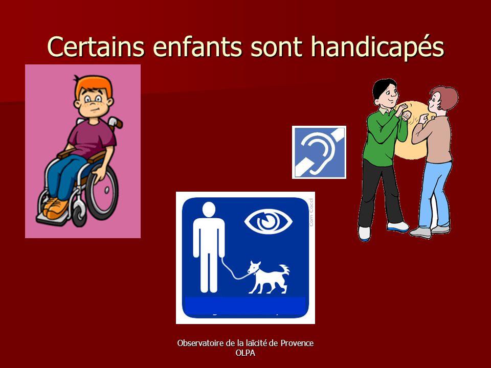 Observatoire de la laïcité de Provence OLPA Certains enfants sont handicapés