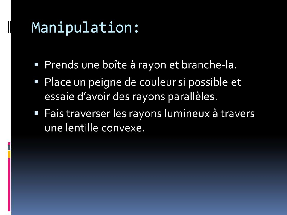Manipulation:  Prends une boîte à rayon et branche-la.