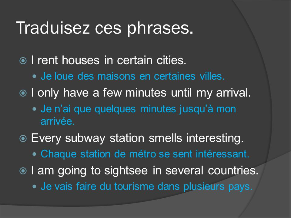 Traduisez ces phrases.  I rent houses in certain cities.