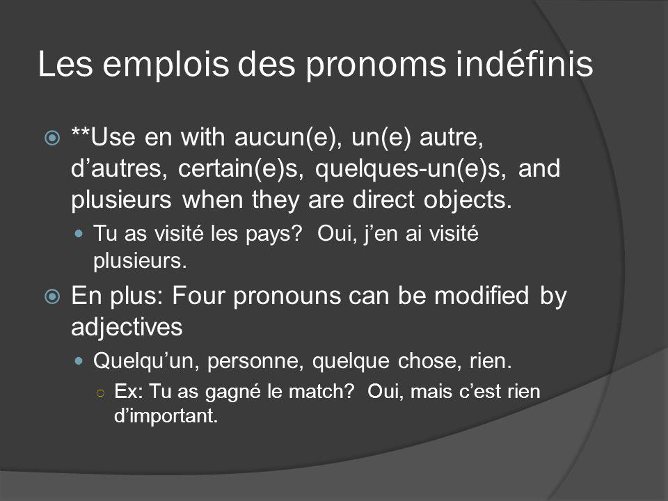 Les emplois des pronoms indéfinis  **Use en with aucun(e), un(e) autre, d'autres, certain(e)s, quelques-un(e)s, and plusieurs when they are direct objects.