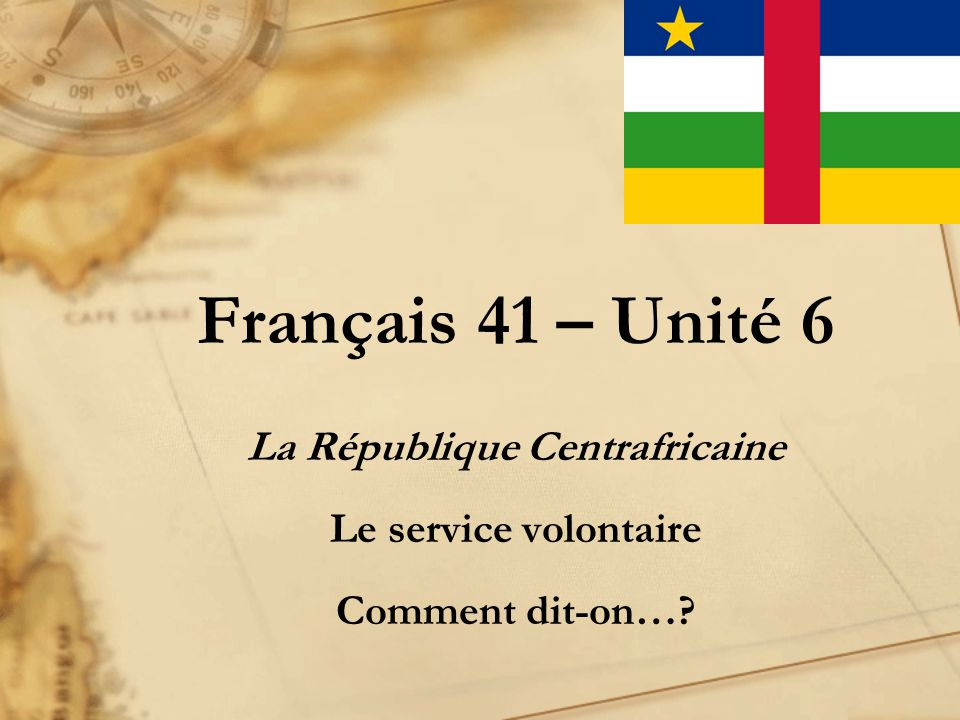 Français 41 – Unité 6 La République Centrafricaine Le service volontaire Comment dit-on…?