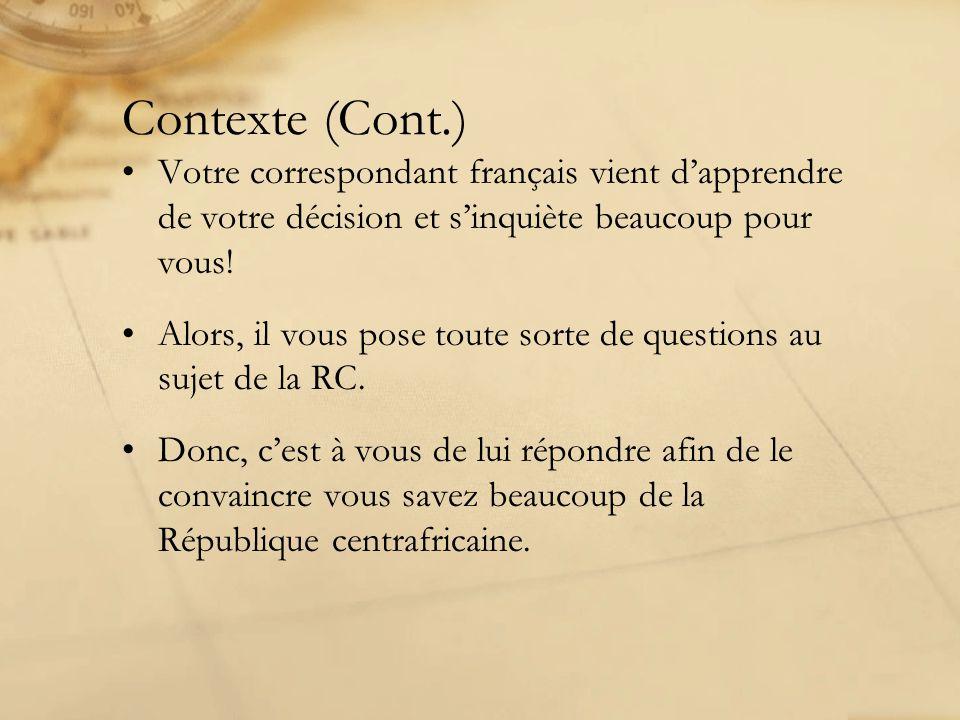 Contexte (Cont.) Votre correspondant français vient d'apprendre de votre décision et s'inquiète beaucoup pour vous.