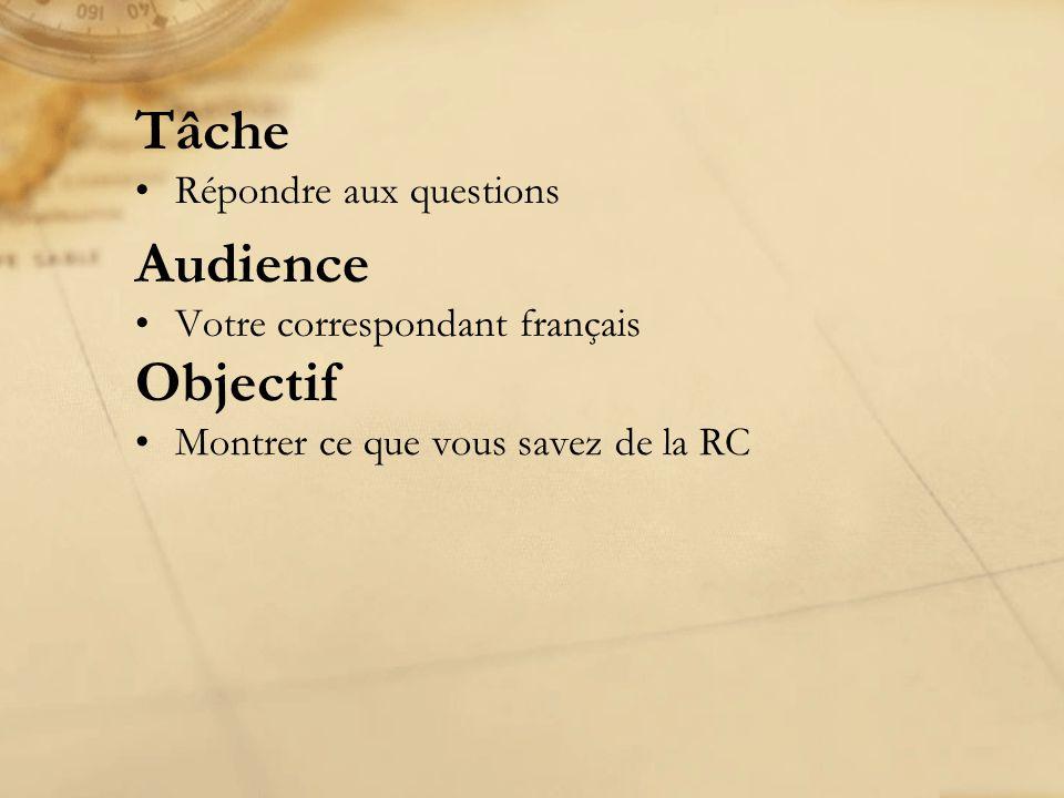 Tâche Répondre aux questions Audience Votre correspondant français Objectif Montrer ce que vous savez de la RC