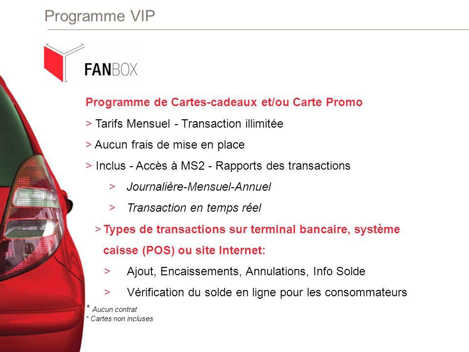Programme VIP Programme de Cartes-cadeaux et/ou Carte Promo > Tarifs Mensuel - Transaction illimitée >Aucun frais de mise en place > Inclus - Accès à