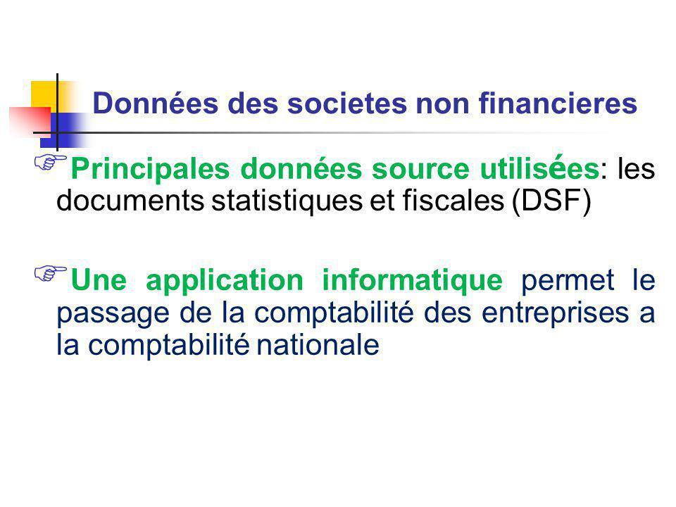 Données des societes non financieres  Principales données source utilis é es: les documents statistiques et fiscales (DSF)  Une application informatique permet le passage de la comptabilité des entreprises a la comptabilité nationale