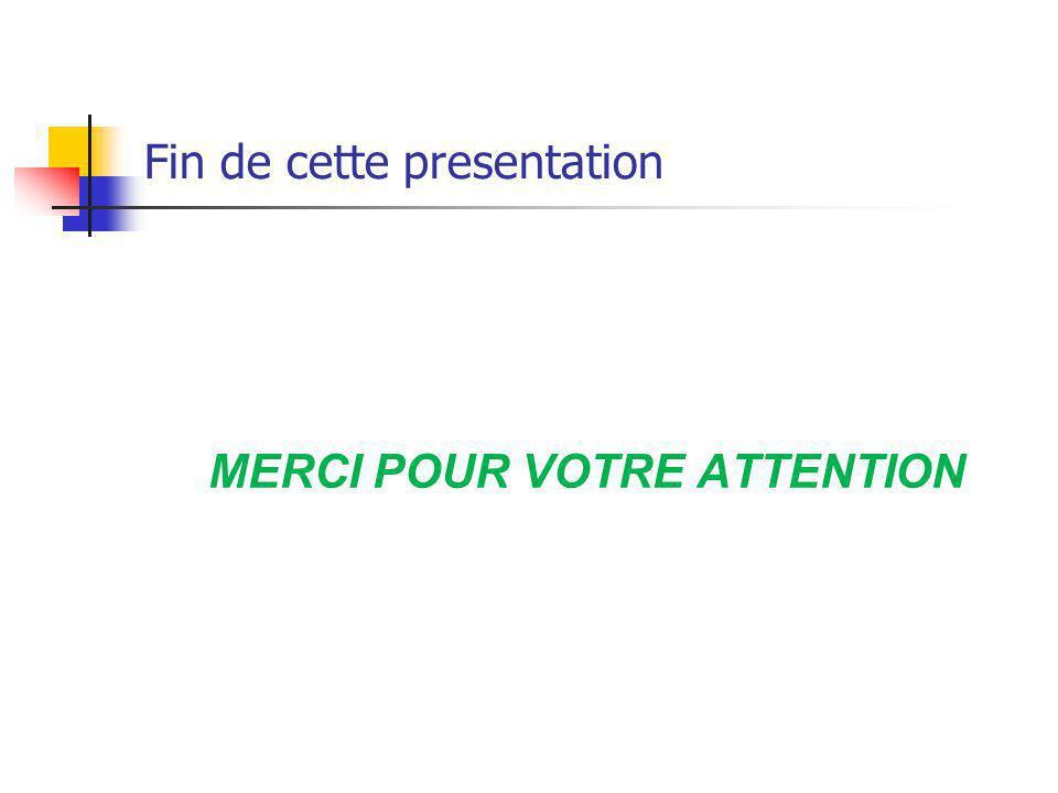 Fin de cette presentation MERCI POUR VOTRE ATTENTION