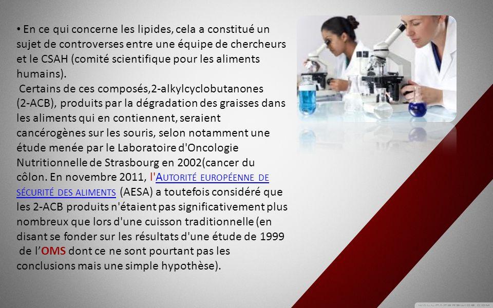 En ce qui concerne les lipides, cela a constitué un sujet de controverses entre une équipe de chercheurs et le CSAH (comité scientifique pour les aliments humains).