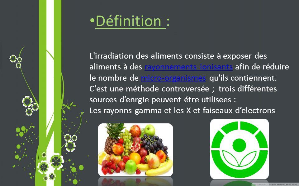 Définition : L irradiation des aliments consiste à exposer des aliments à des rayonnements ionisants afin de réduire le nombre de micro-organismes qu ils contiennent.