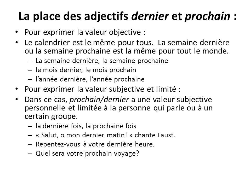 La place des adjectifs dernier et prochain : Pour exprimer la valeur objective : Le calendrier est le même pour tous.