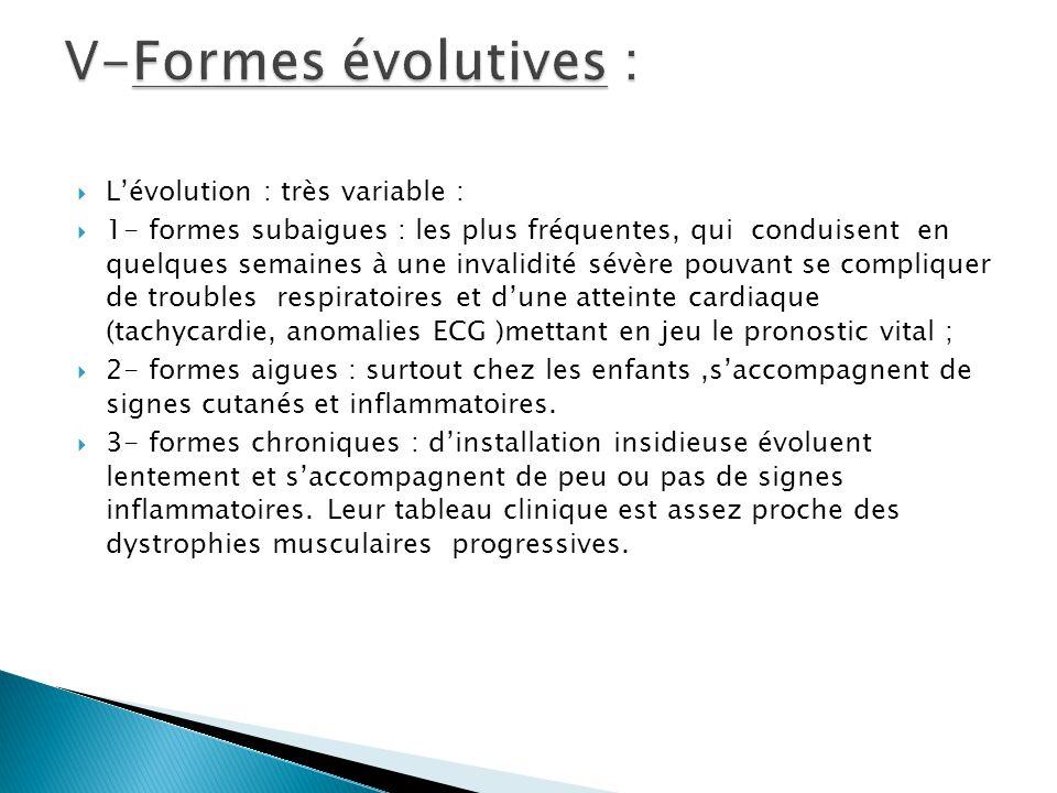  L'évolution : très variable :  1- formes subaigues : les plus fréquentes, qui conduisent en quelques semaines à une invalidité sévère pouvant se co