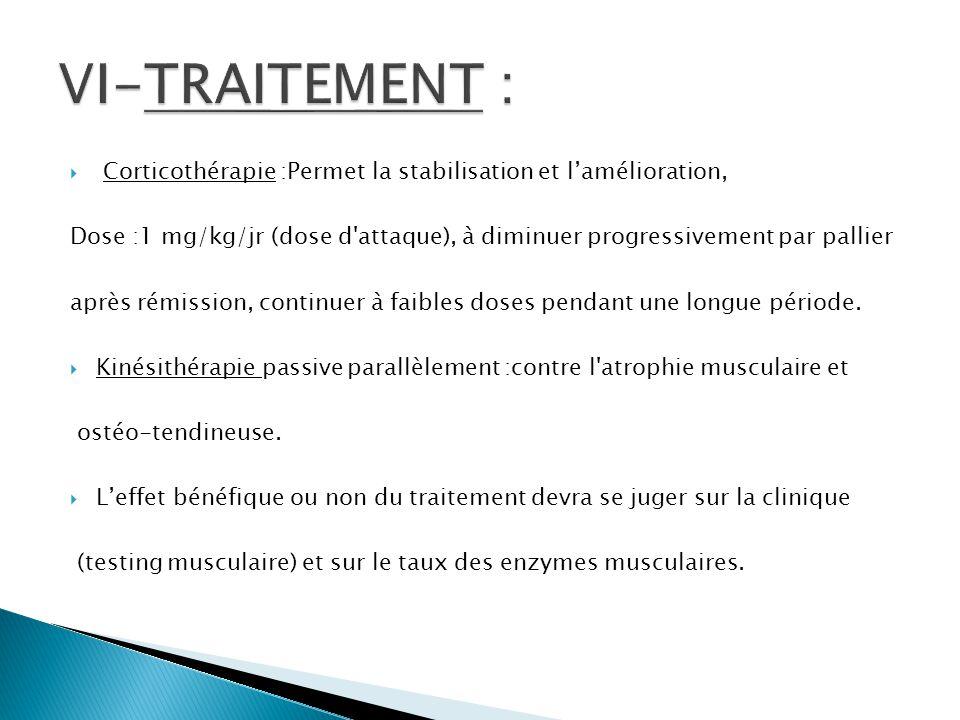  Corticothérapie :Permet la stabilisation et l'amélioration, Dose :1 mg/kg/jr (dose d'attaque), à diminuer progressivement par pallier après rémissio
