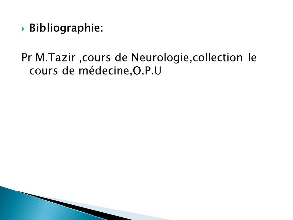  Bibliographie: Pr M.Tazir,cours de Neurologie,collection le cours de médecine,O.P.U