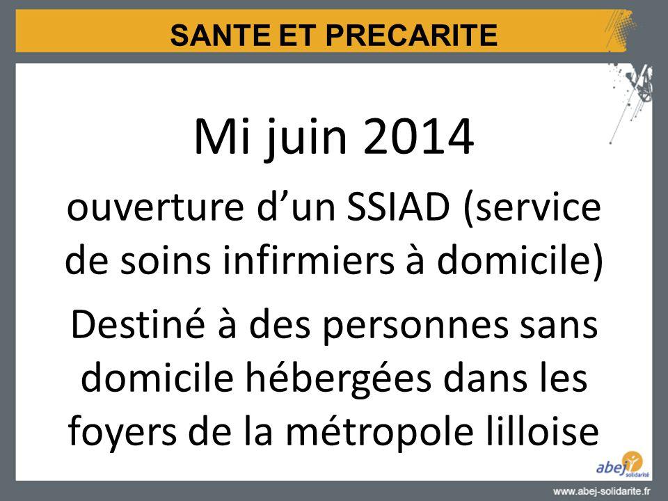 SANTE ET PRECARITE Mi juin 2014 ouverture d'un SSIAD (service de soins infirmiers à domicile) Destiné à des personnes sans domicile hébergées dans les foyers de la métropole lilloise