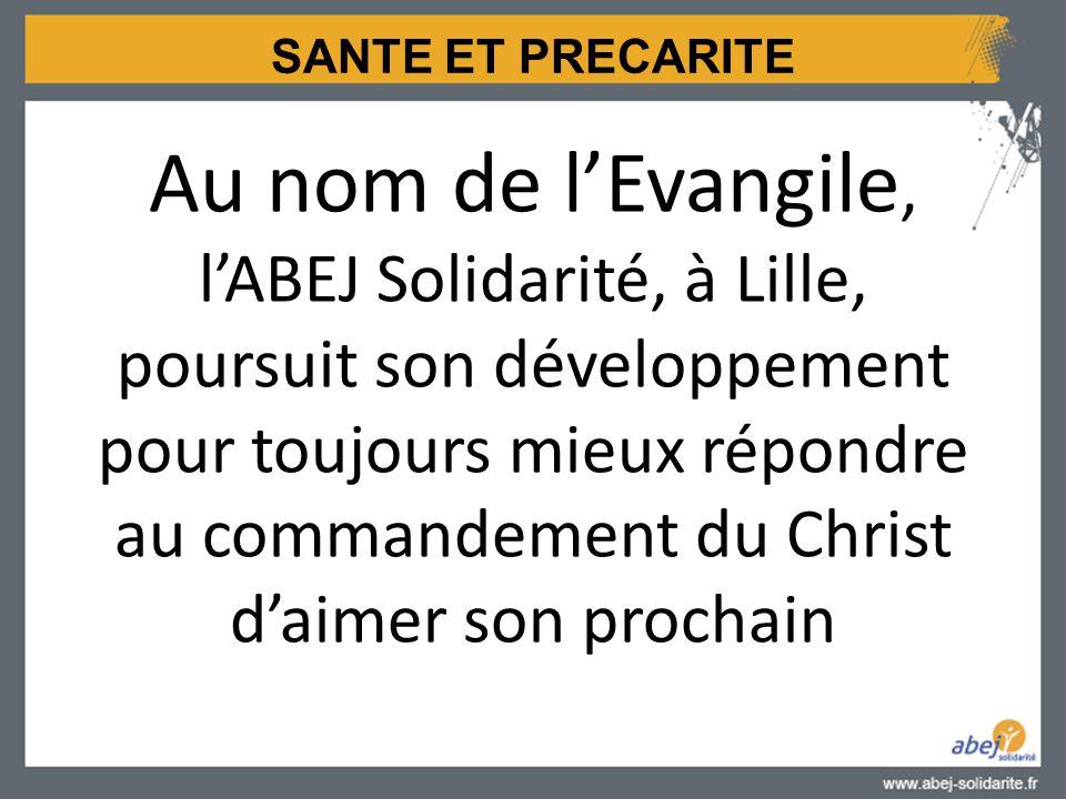 SANTE ET PRECARITE Au nom de l'Evangile, l'ABEJ Solidarité, à Lille, poursuit son développement pour toujours mieux répondre au commandement du Christ d'aimer son prochain