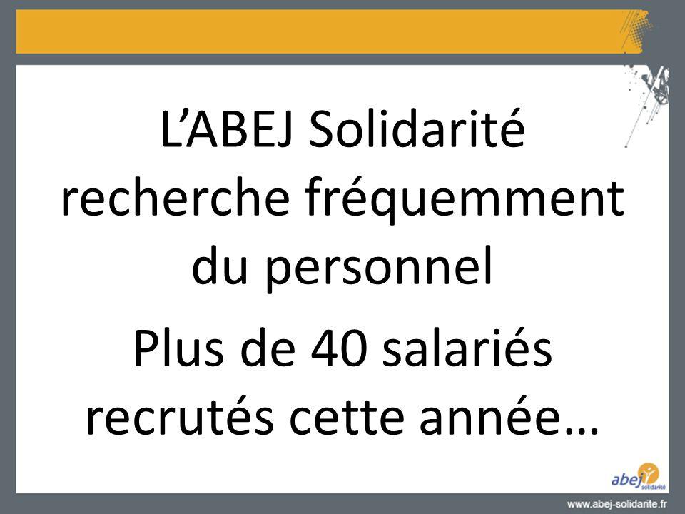 L'ABEJ Solidarité recherche fréquemment du personnel Plus de 40 salariés recrutés cette année…