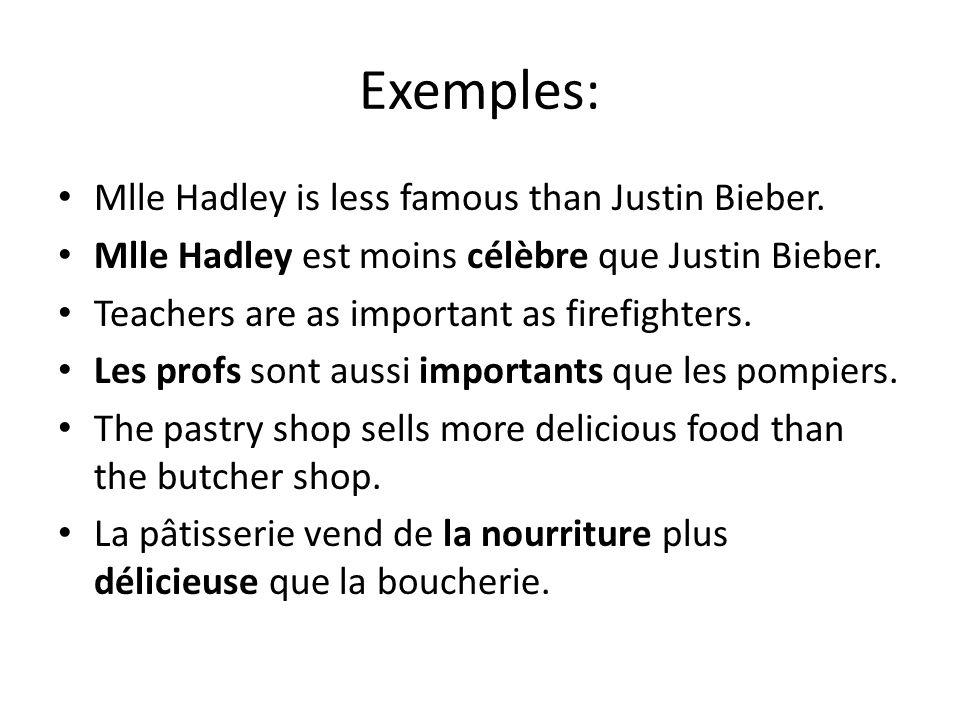 Exemples: Mlle Hadley is less famous than Justin Bieber. Mlle Hadley est moins célèbre que Justin Bieber. Teachers are as important as firefighters. L
