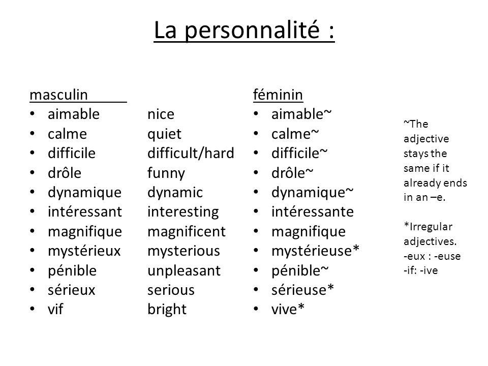 La personnalité : masculin aimable calme difficile drôle dynamique intéressant magnifique mystérieux pénible sérieux vif féminin aimable~ calme~ diffi