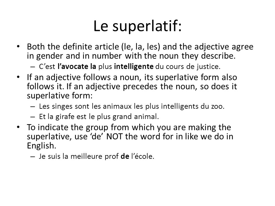 Le superlatif: Both the definite article (le, la, les) and the adjective agree in gender and in number with the noun they describe. – C'est l'avocate