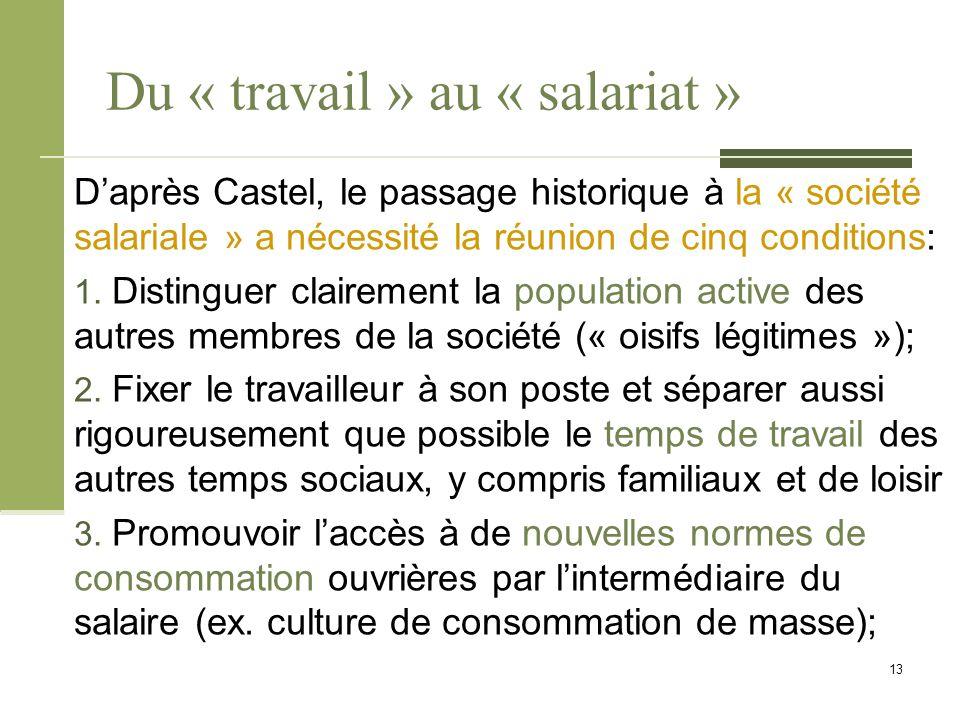 Du « travail » au « salariat » D'après Castel, le passage historique à la « société salariale » a nécessité la réunion de cinq conditions: 1.